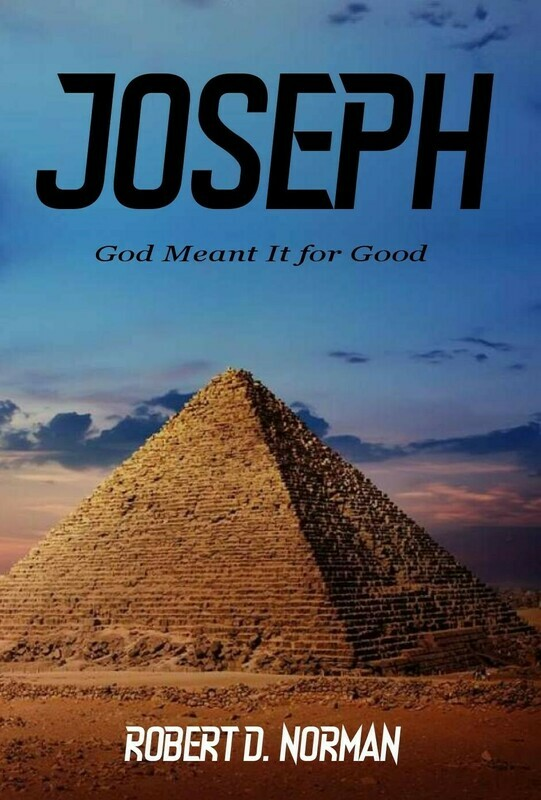 Joseph: God Meant It for Good by Robert D. Norman (Soft-Cover or E-Book)