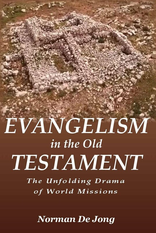 Evangelism in the Old Testament: The Unfolding Drama of World Missions by Norman De Jong (Soft-Cover & E-Book)