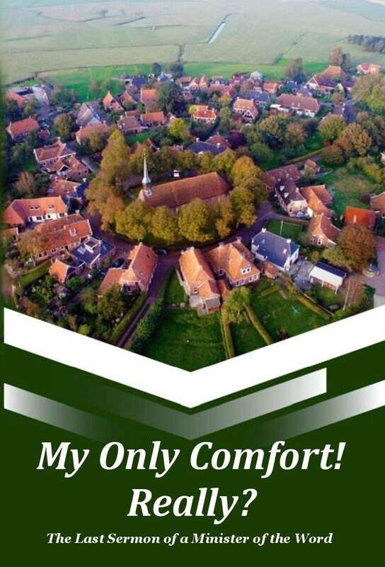 My Only Comfort! Really? The Last Sermon of a Minister of the Word (Soft-Cover)