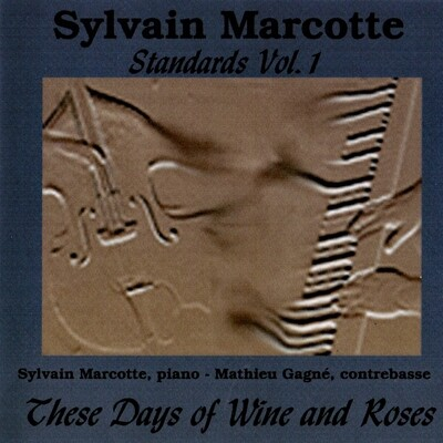 These Days Of Wine And Roses - Sylvain Marcotte
