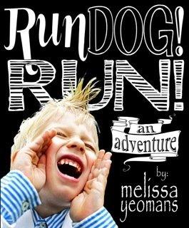 Run Dog! Run! (an adventure) by Melissa Yeomans