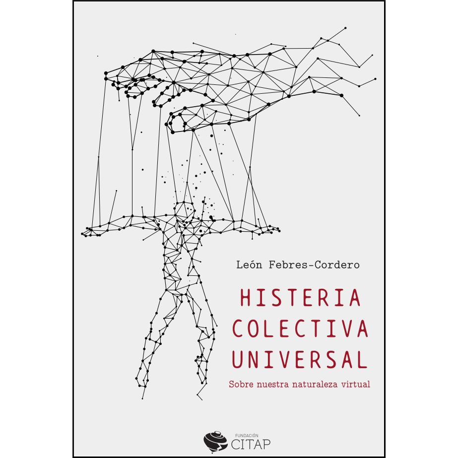 Histeria colectiva universal. Sobre nuestra naturaleza virtual 978-84-09-24987-9