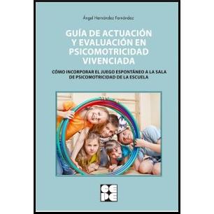 Guía de actuación y evaluación en psicomotricidad vivenciada 978-84-7869-947-6
