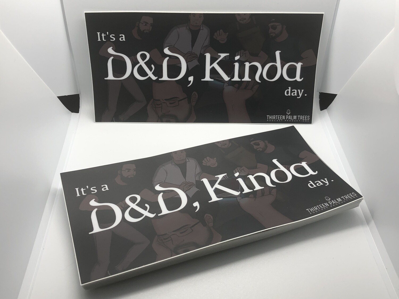 """It's a D&D, Kinda day."" Bumper Sticker"