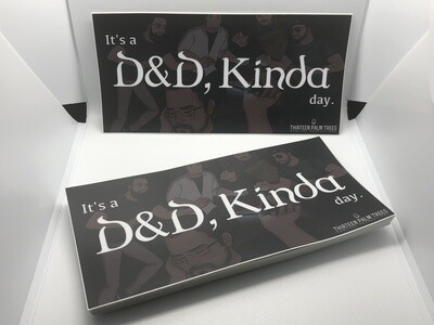 """It's a D&D, Kinda day."" Bumper Sticker"