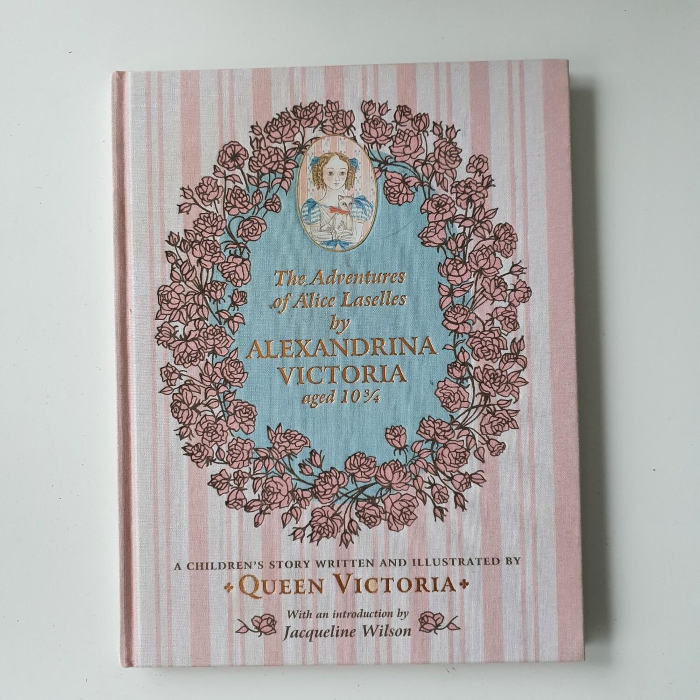 Queen Victoria - Adventures of Alice Laselles by Princess Alexandrina Victoria aged 10 3/4