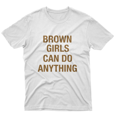 BROWN GIRLS CAN DO ANYTHING White Unisex Tee