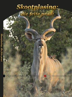 Skootplasing: Die Feite Praat (Harde kopie)...................... Shot Placement: The Facts Speak (Hard copy)...............(South Africa Only)