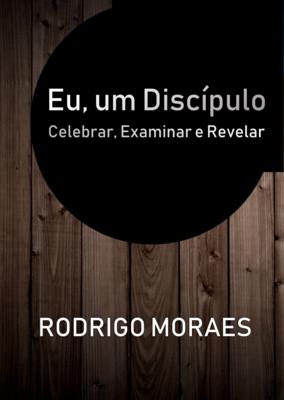 Eu, um Discípulo - Celebrar, Examinar e Revelar