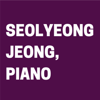 Seolyeong Jeong, Piano (Feb. 15, 2020)