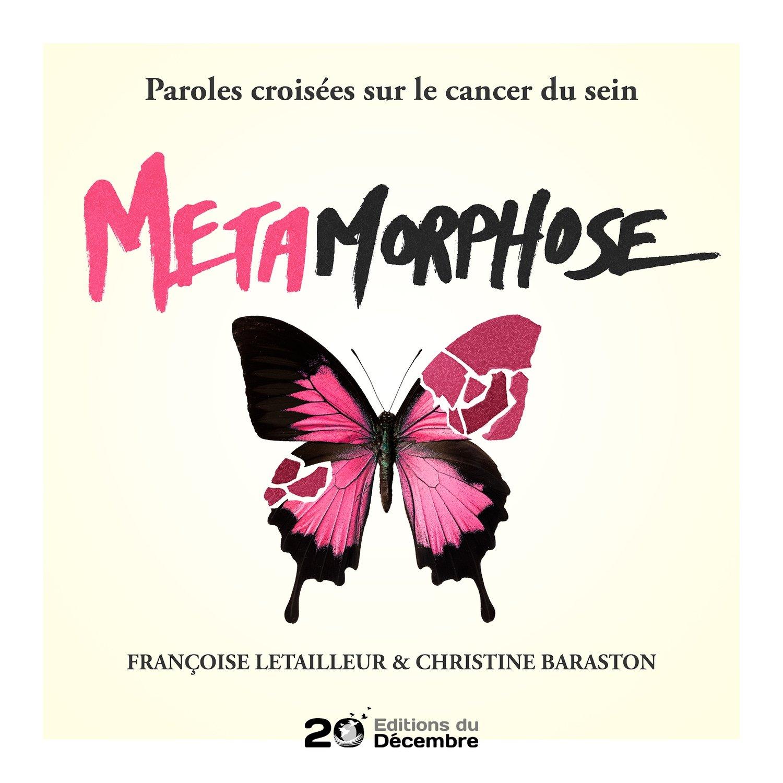 METAMORPHOSE Paroles croisées sur le cancer du sein - papier