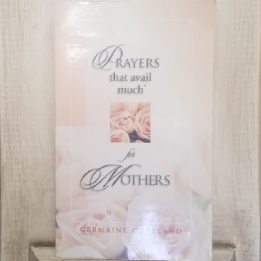 Prayers that Avail Much for Mothers by Germaine Copeland