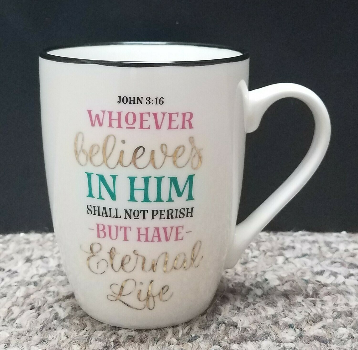 Whoever Believes in Him Shall Not Perish But Have Eternal Live Coffee Mug