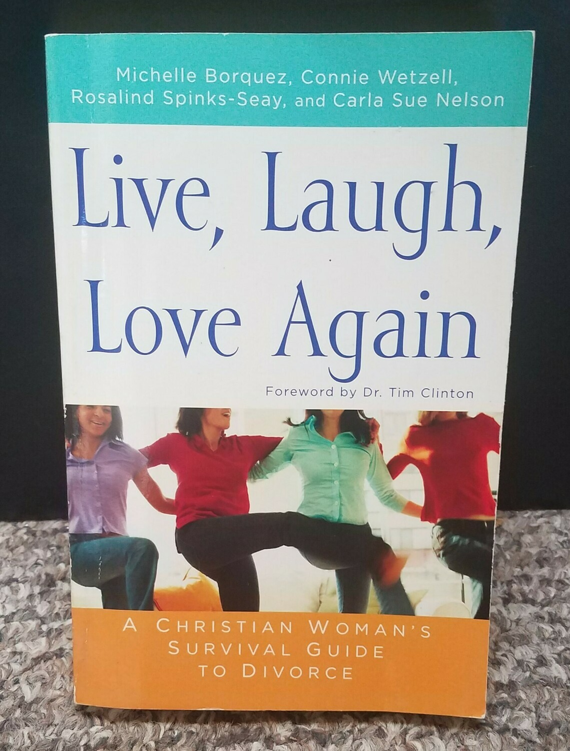 Live, Laugh, Love Again by Michelle Borquez, Connie Wetzell, Rosalind Spinks-Seay, and Carla Sue Nelson