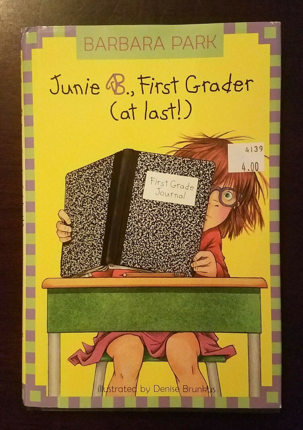 Junie B., First Grader (At Last!) by Barbara Park and Denise Brunkus