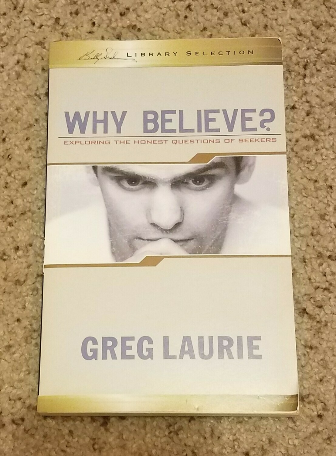 Why Believe? by Greg Laurie