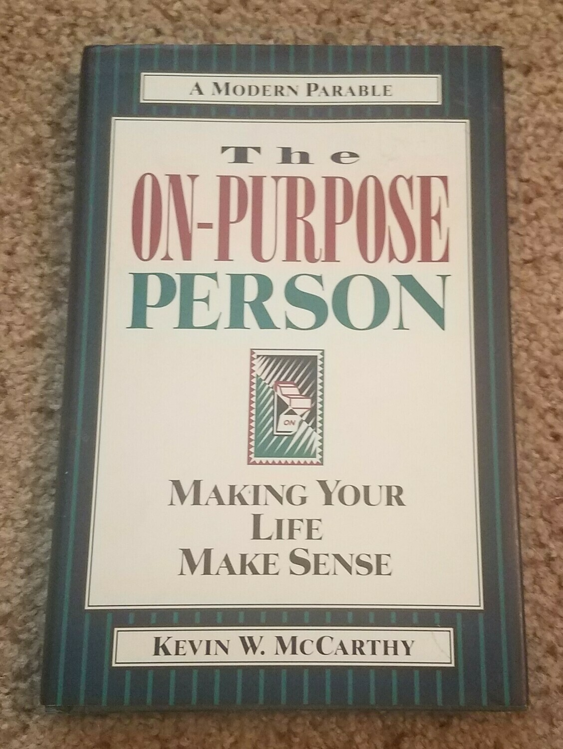 The On-Purpose Person: Making Your Life Make Sense by Kevin W. McCarthy