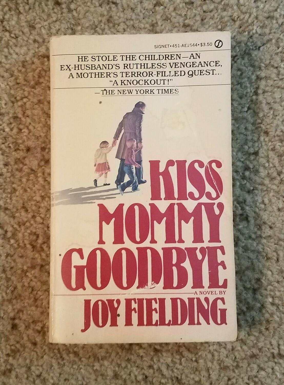 Kiss Mommy Goodbye by Joy Fielding