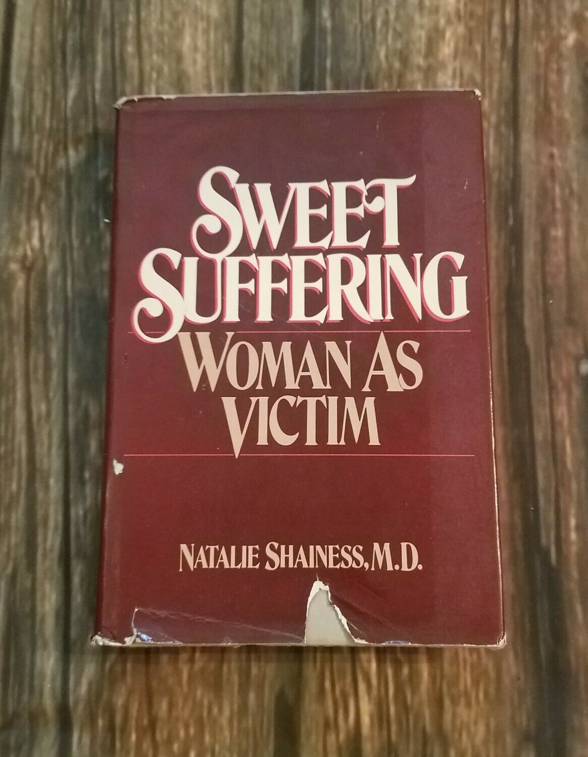 Sweet Suffering: Woman As Victim by Natalie Shainess, M.D.