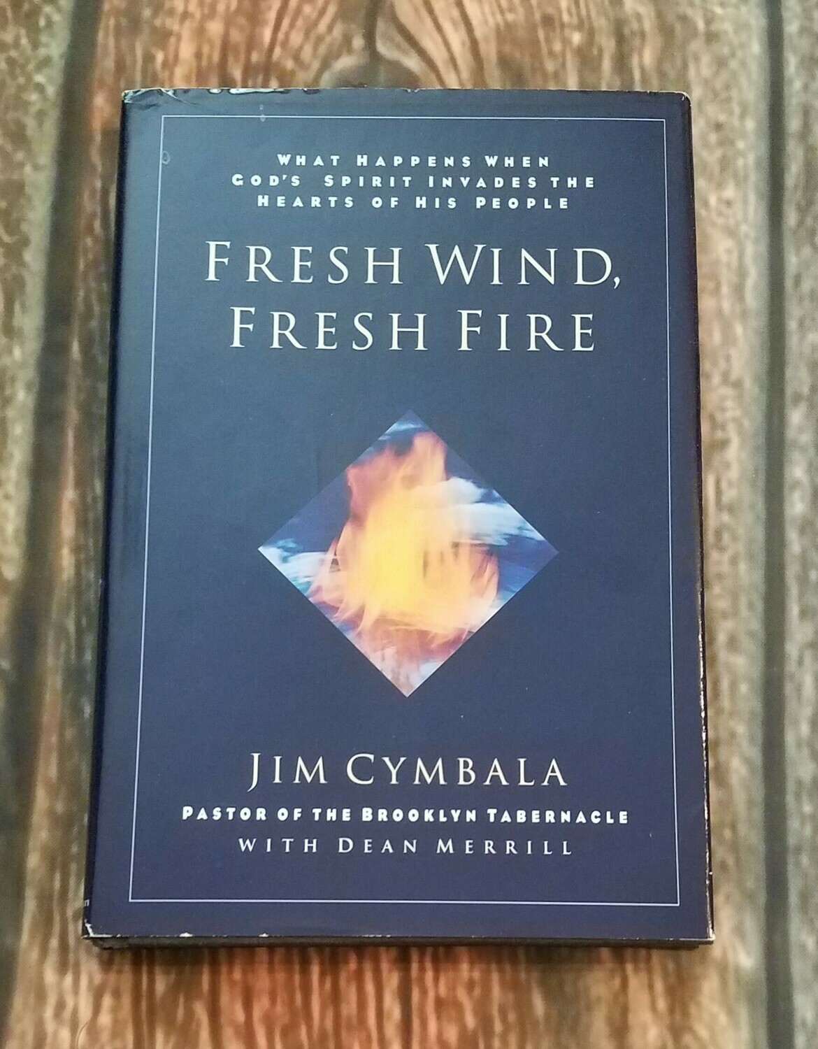 Fresh Wind, Fresh Fire by Jim Cymbala with Dean Merrill