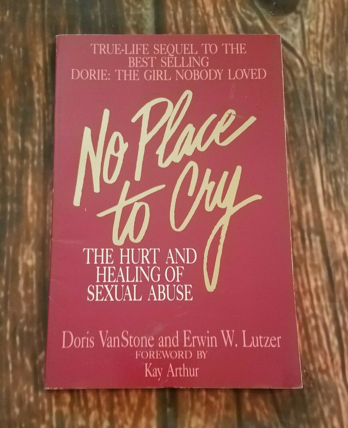 No Place to Cry: the Hurt and Healing of Sexual Abuse by Doris VanStone and Erwin W. Lutzer