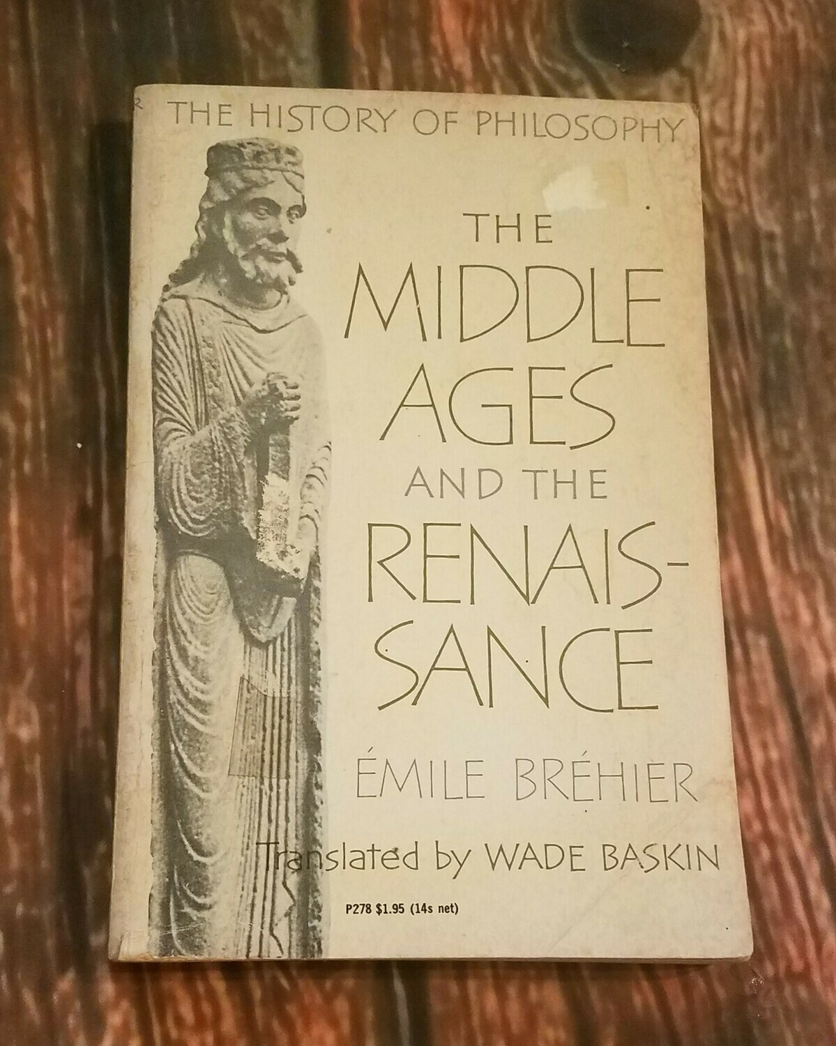 The History of Philosophy: The Middle Ages and The Renaissance by Emile Brehier and Wade Baskin