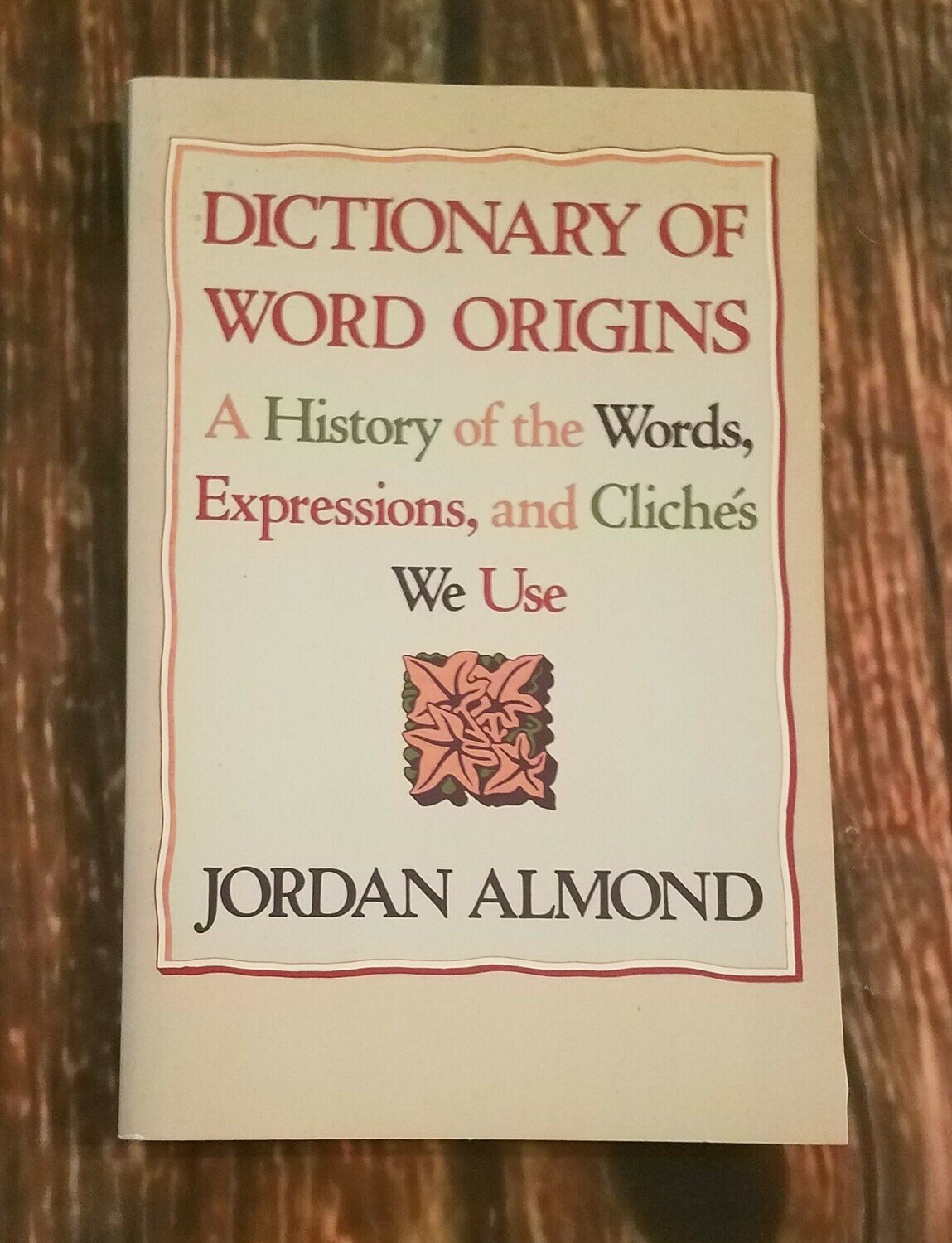 Dictionary of Word Origins by Jordan Almond