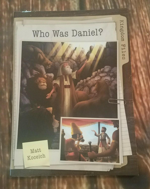 Kingdom Files: Who Was Daniel? by Matt Koceich