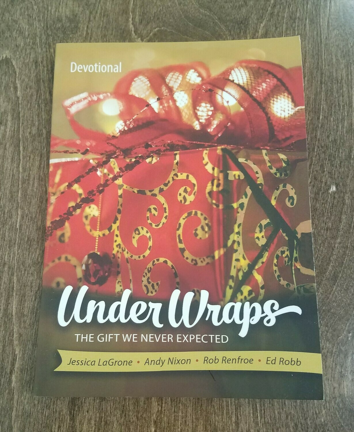 Under Wraps: The Gift We never Expected Devotional by Jessica LaGrone, Andy Nixon, Rob Renfroe, and Ed Robb