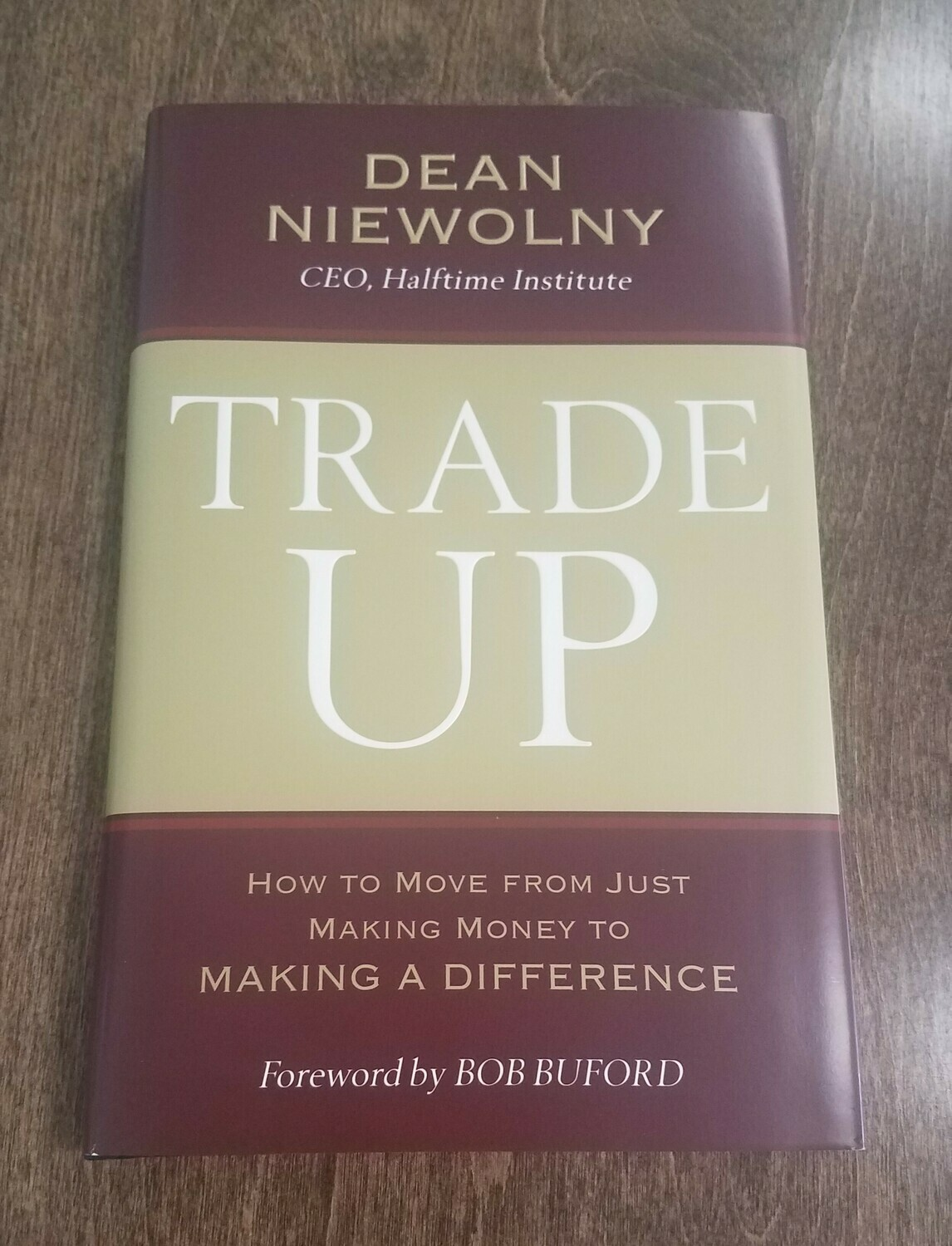 Trade Up: How to Move from Just Making Money to Making a Difference by Dean Niewolny and Bob Buford