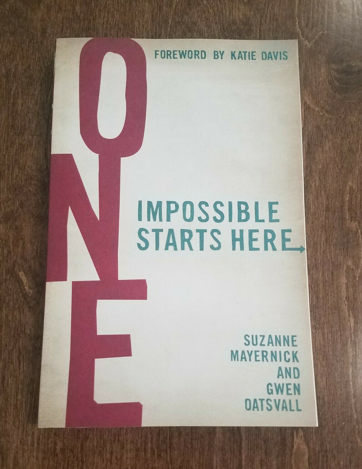 One: Impossible Starts Here by Suzanne Mayernick and Gwen Oatsvall