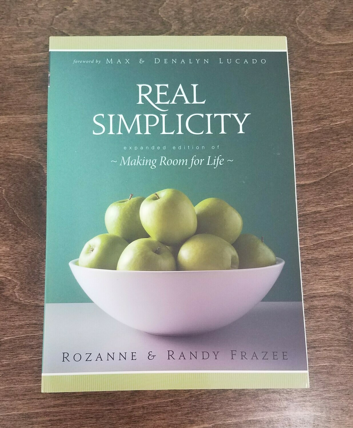 Real Simplicity by Rozanne and Randy Frazee