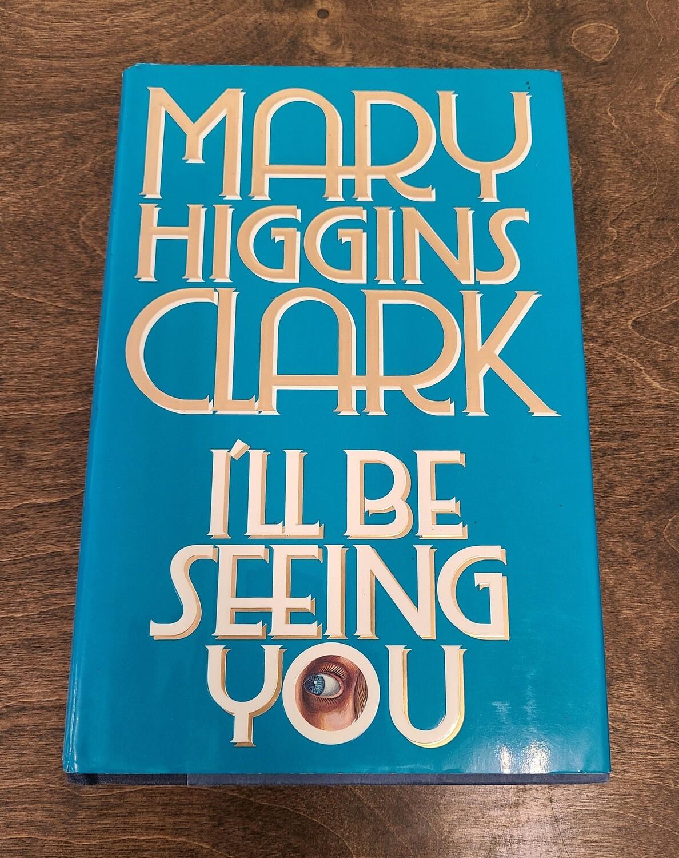 I'll Be Seeing You by Mary Higgins Clark - Hardback