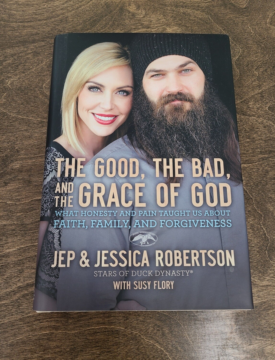 The Good, The Bad, and the Grace of God by Jep and Jessica Robertson with Susy Flory