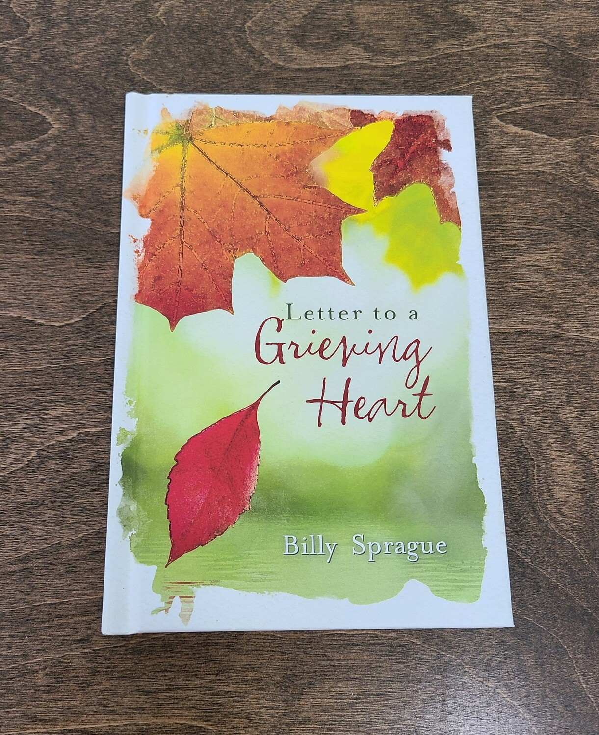 Letter to a Grieving Heart by Billy Sprague