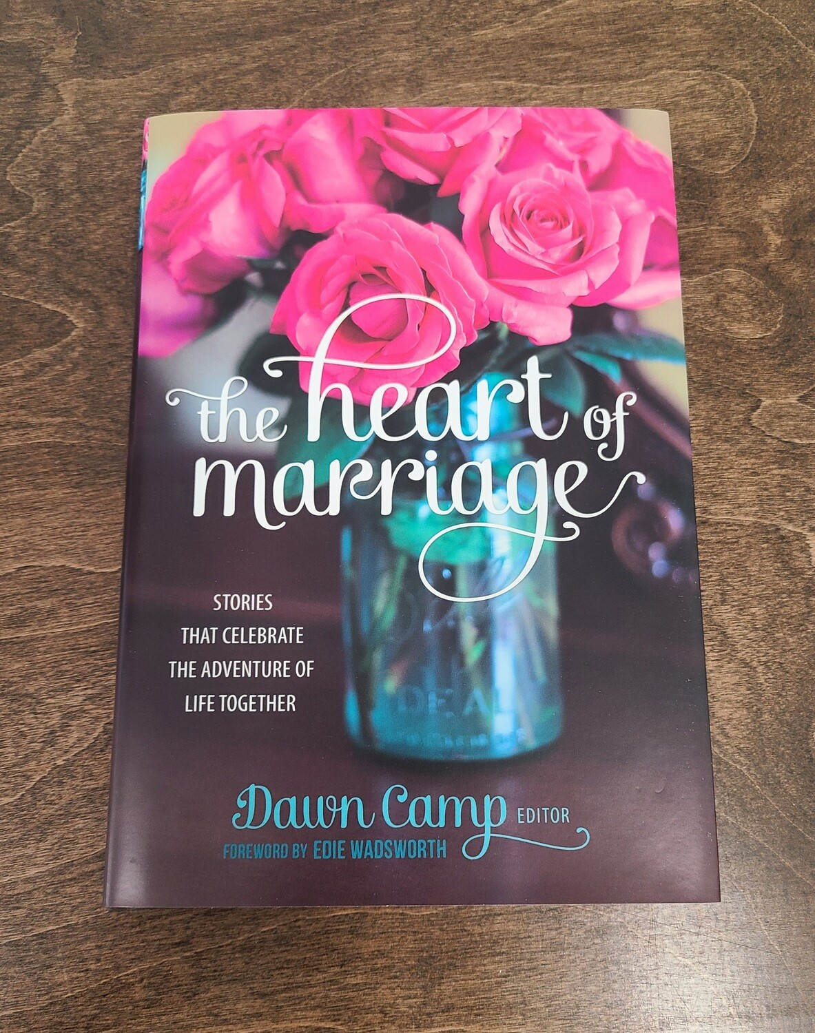 The Heart of Marriage by Dawn Camp