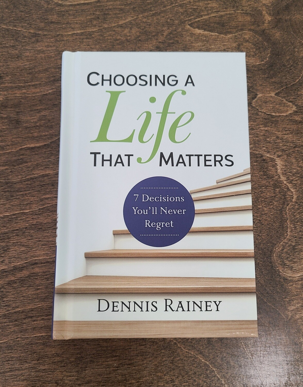 Choosing a Life that Matters by Dennis Rainey