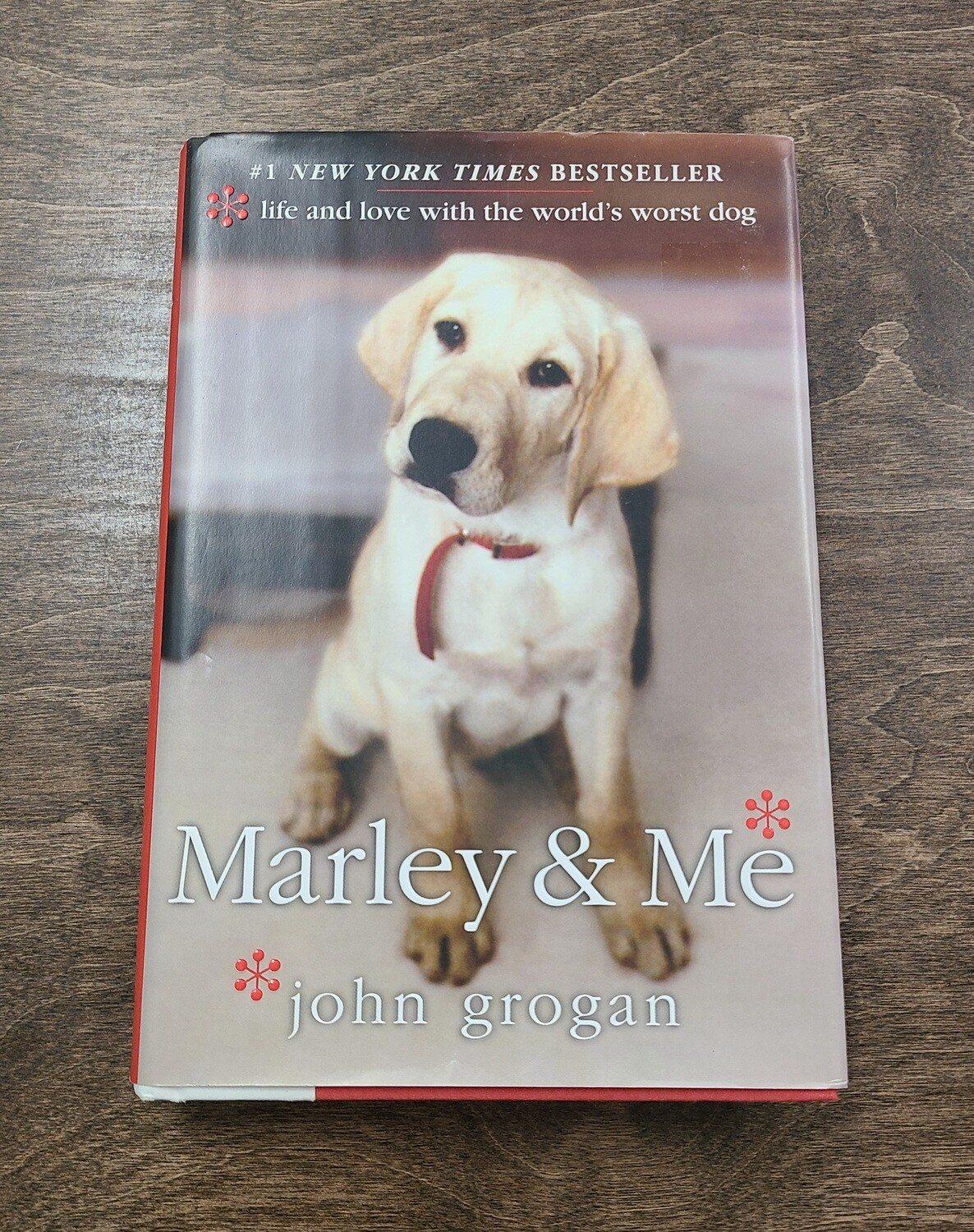 Marley and Me: Life and Love with the World's Worst Dog by John Grogan