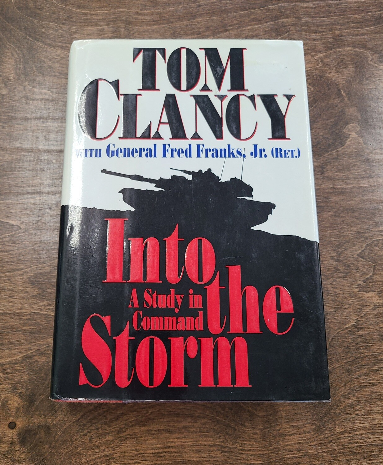 Into the Storm: A Study in Command by Tom Clancy with General Fred Franks, Jr.