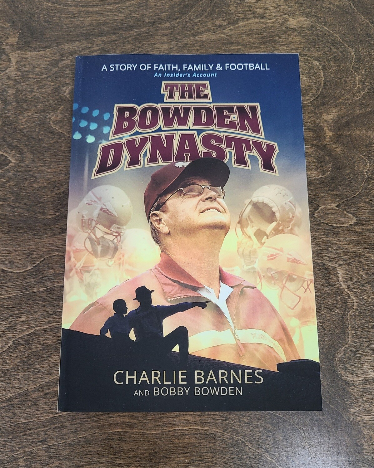 The Bowden Dynasty: A Story of Faith, Family, and Football by Charlie Barnes and Bobby Bowden