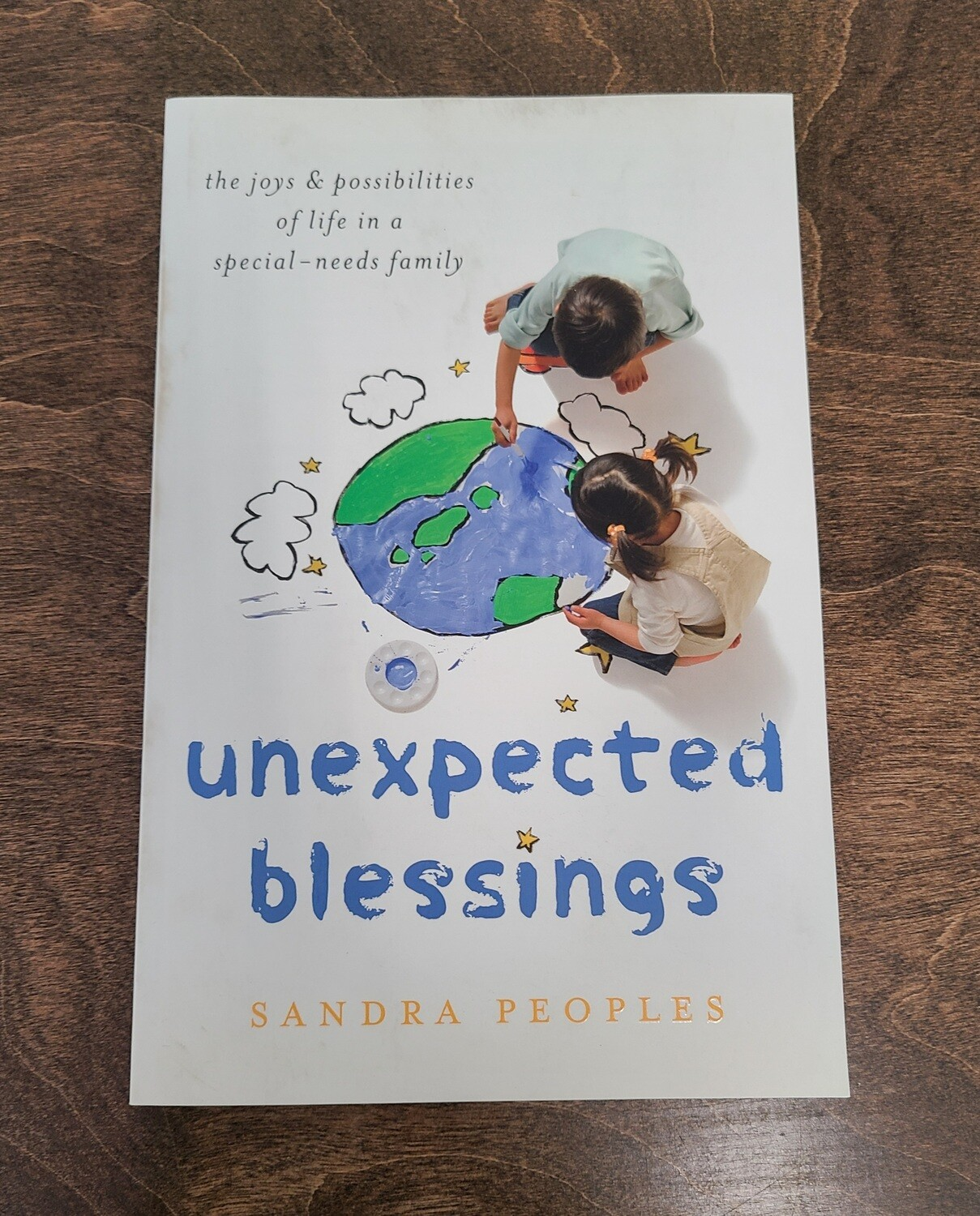 Unexpected Blessings: The Joys and Possibilities of Life in a Special-Needs Family by Sandra Peoples