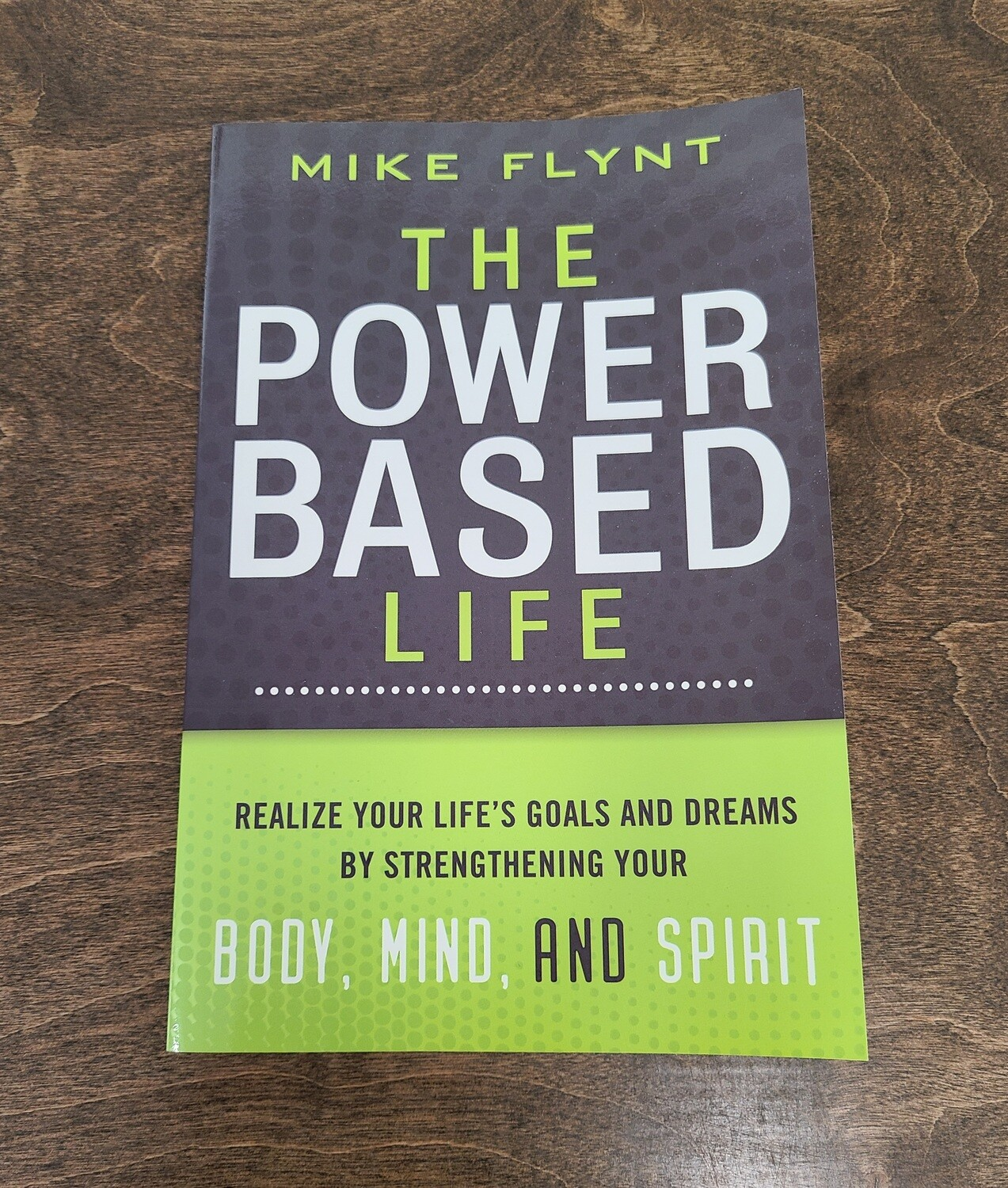 The Power-Based Life by Mike Flynt