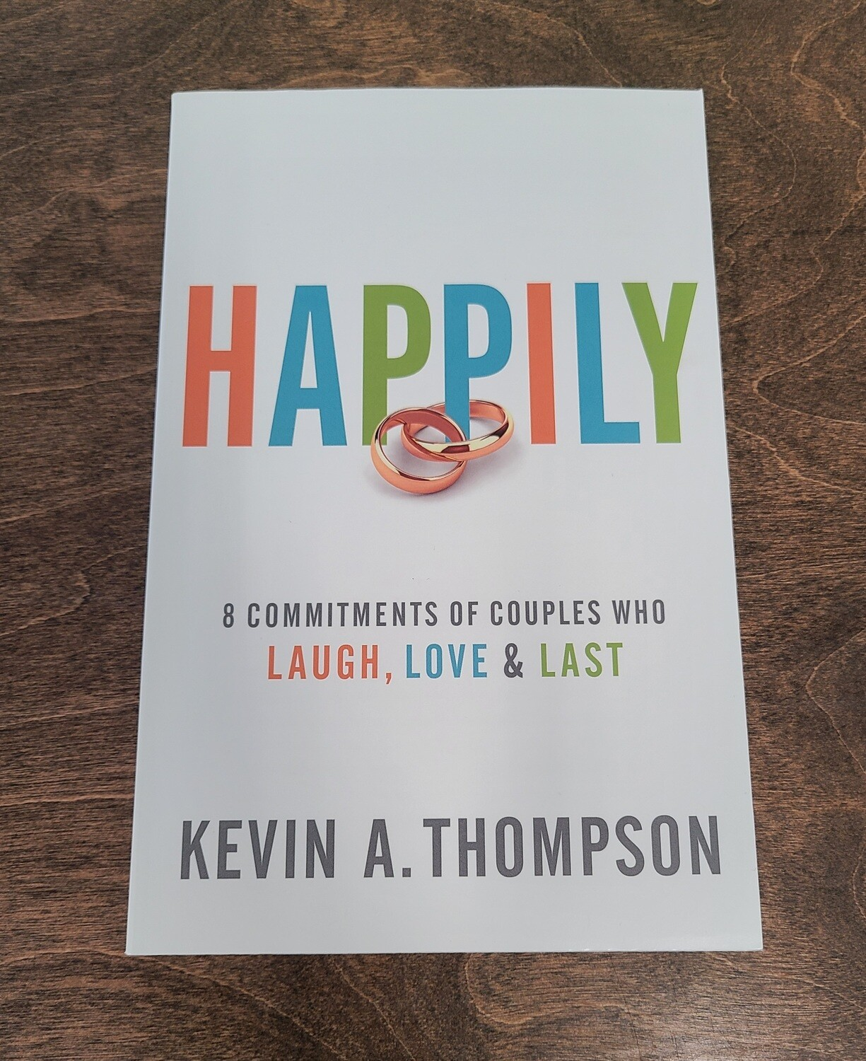 Happily: 8 Commitments of Couples Who Laugh, Love, and Last by Kevin A. Thompson