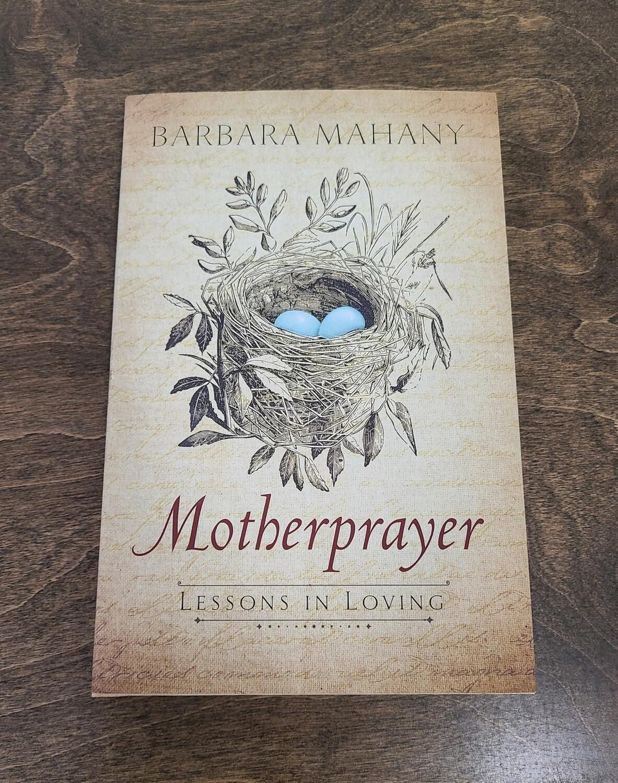 Motherprayer: Lessons in Loving by Barbara Mahany