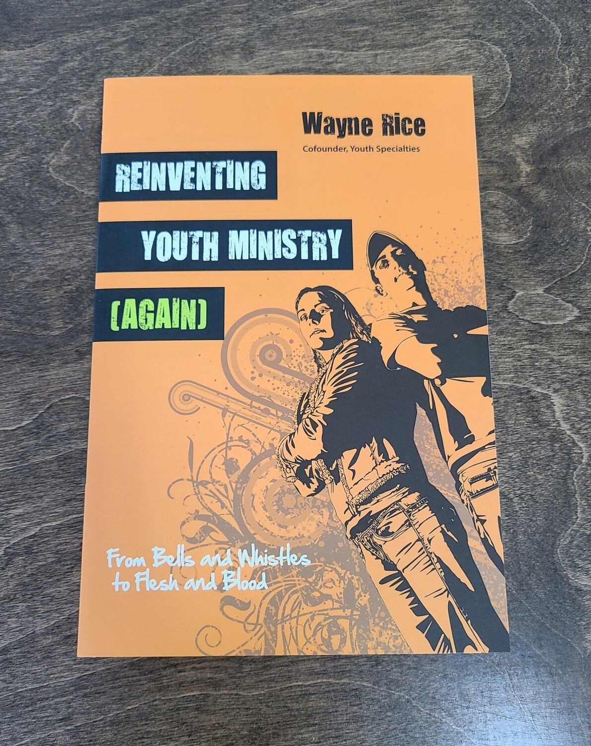 Reinventing Youth Ministry (Again) by Wayne Rice