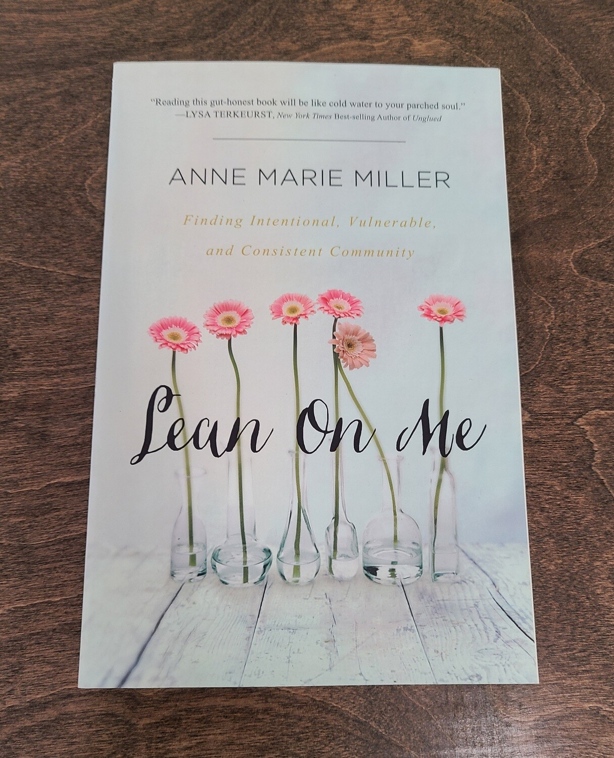 Lean On Me: Finding Intentional, Vulnerable, and Consistent Community by Anne Marie Miller