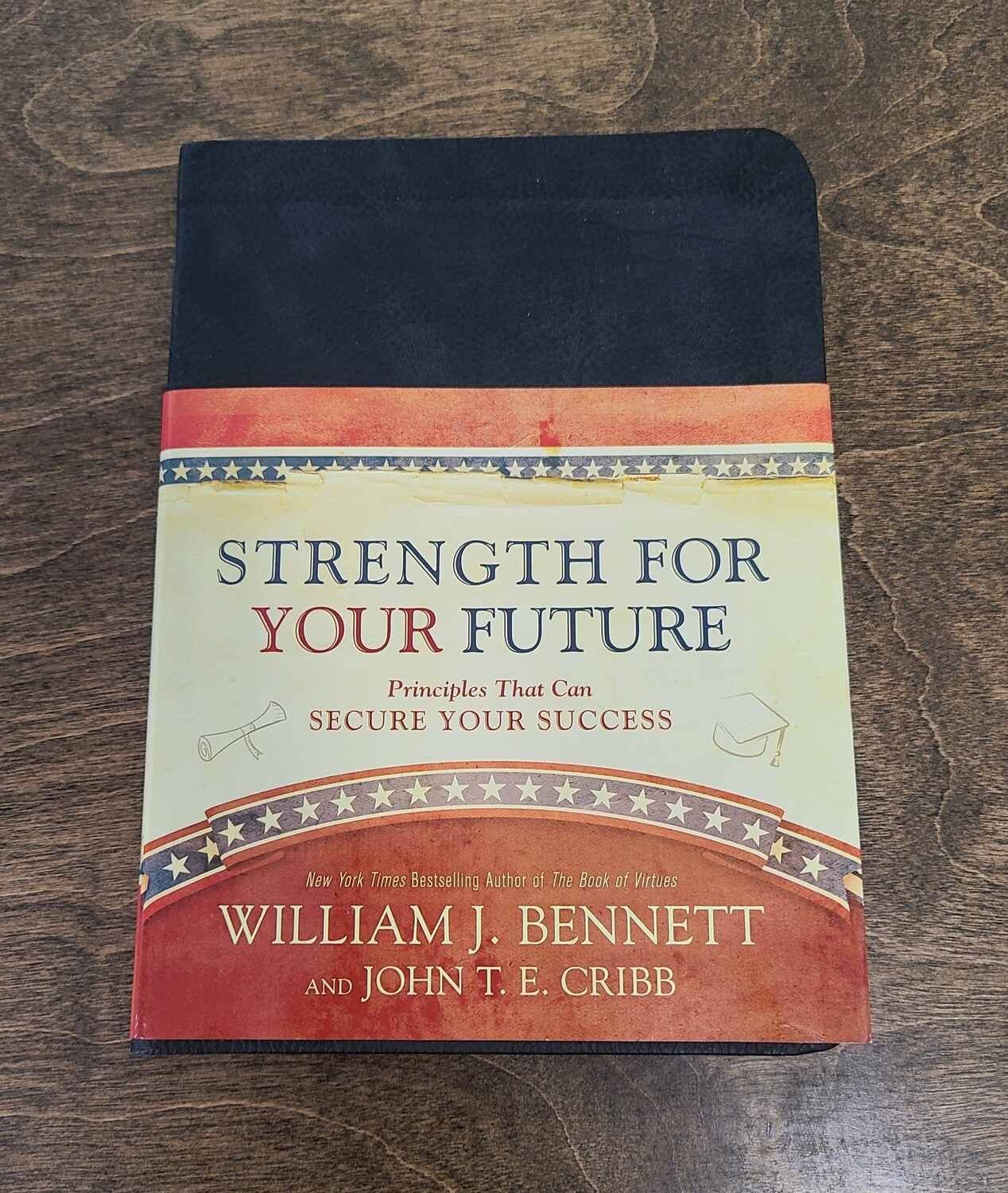 Strength for Your Future by William J. Bennett and John T. E. Cribb