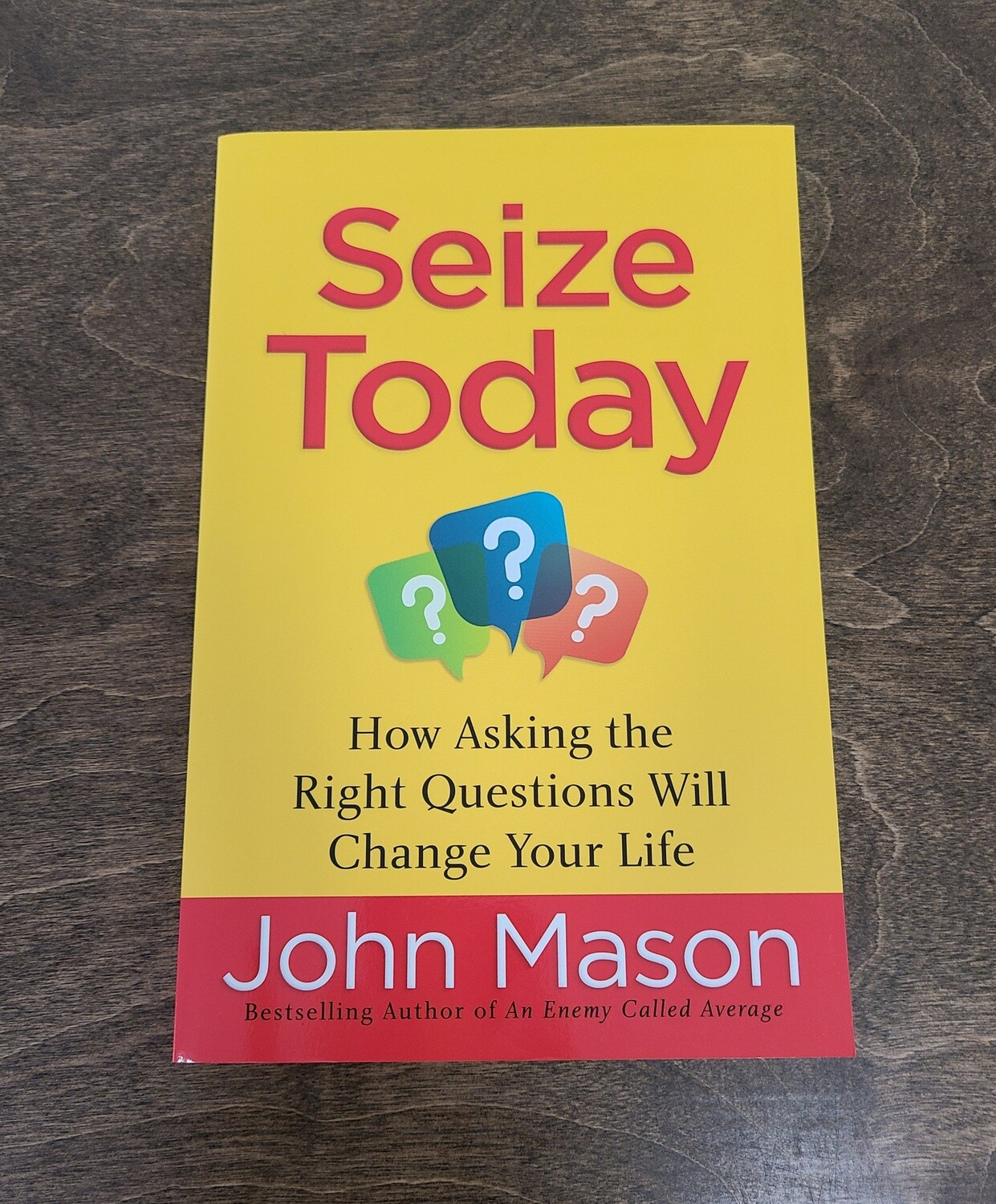 Seize Today: How Asking the Right Questions Will Change Your Life by John Mason