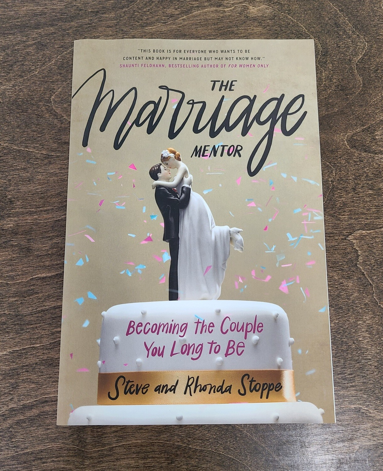 The Marriage Mentor: Becoming the Couple You Long to Be by Steve and Rhonda Stoppe