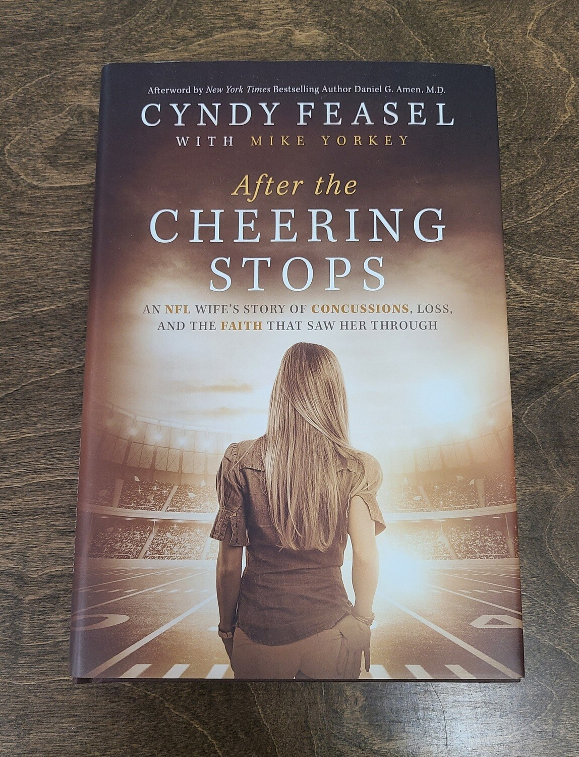 After the Cheering Stops: An NFL Wife's Story of Concussion, Loss, and the Faith that saw Her Through by Cyndy Feasel with Mike Yorkey